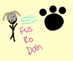 Dragonborn fus ro dah a Paw
