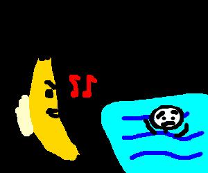 Evil banana singing to drowning man