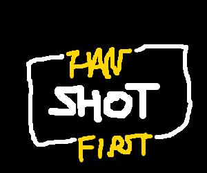 HAN SHOT FIRST.