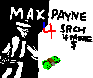 Max Payne 4: The Search for More Money