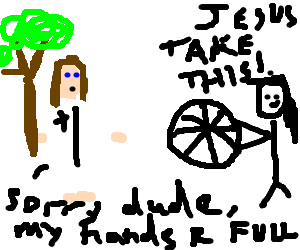 jesus can't take the wheel he has a tree