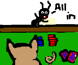 An ant and a pig are playing poker. Ant = all in