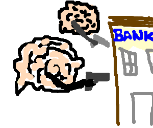 Brains robbing a bank