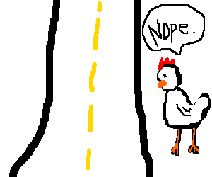 Chicken refuses to cross the road