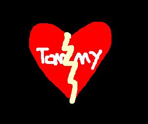 A broken heart; Tommy