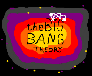 That all started with the big bang. BANG!!