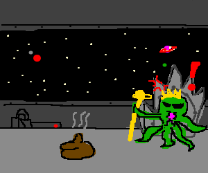 king of aliens is angry with fresh poop