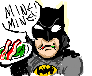 Batman refuses to share bacon w/ spinach leaves