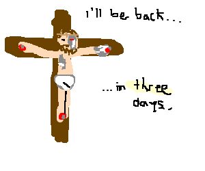 terminator jesus crucified. (he'll be back)