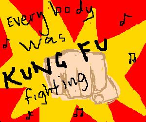 Everybody was kung fu fighting, dananananananana