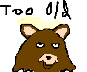 pedobear is too old for you