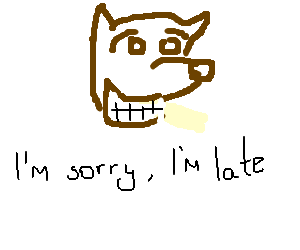 jackal with big white teeth confessing he's late