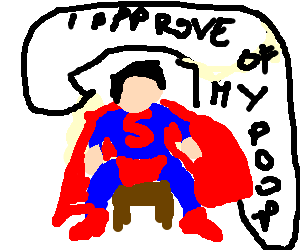 Superman sitting saying he approves of his poop