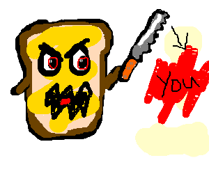 buttered breadslice wants to kill you