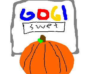 Pumpkin can't spell sweat.