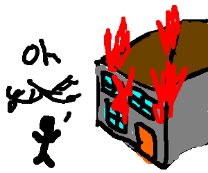 "Arsonist happy burning house, yelling ""oh shit!"""