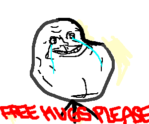 """Forever Alone Guy asks for """"free hugs please""""."""