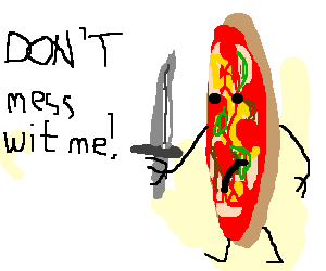 Don't mess with a knife-wielding pizza