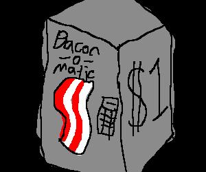 Bacon-o-matic vending machine, price $1