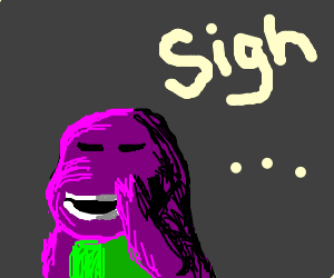 Barney feels exasperated.