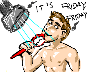 """It's Friday, Friday,"" sung in the shower"