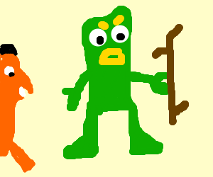 Gumby holding a stick n pissed. Best stay away.