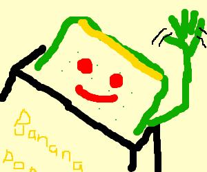 Banana poptart waves at you