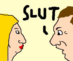 YOU SLUT.