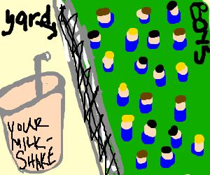 my milkshake bring all the boys in the yard