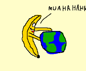 A banana is planning on rule the world