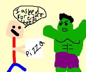 Don't tell Hulk he got your order wrong