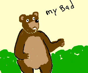 Confounded bear admits his error
