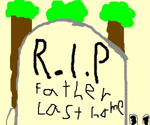 R.I.P father last home