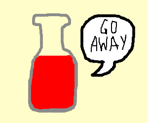 Bottle of red liquid tells you to leave