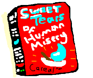 Sweet Tears of Human Misery Cereal(TM)