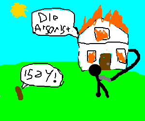 Burning house flails man in arm. Sentient poo.