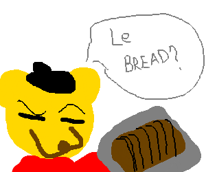 french bear asks if you want bread