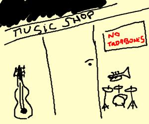 the music shop has no trombones