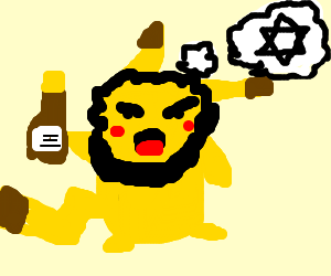 Jewish Pikachu is an angry drunk