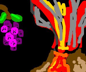 Grapes witness impending doom via toxic volcano
