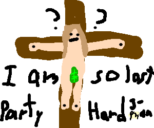 Jesus sobers up on the cross and he's confused.