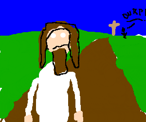 Jesus walks away from cross and burps
