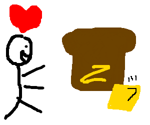 I love you, poorly buttered bread