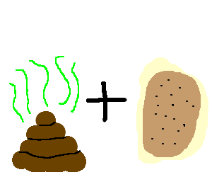 Pile of poop plus a potato = ?