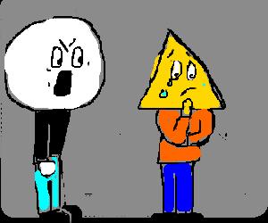 A circle head shouting at a triangular head.