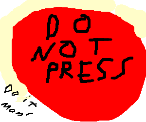 Whatever you do, don't press the button! (do it)