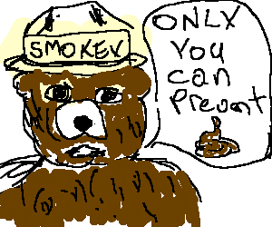 """Smokey says, """"only you can prevent sh*t"""""""