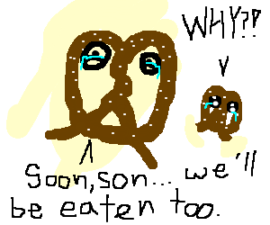 Pretzel tells his son they will all be eatn soon