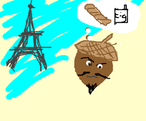 French acorn wants Cigarettes and bread.