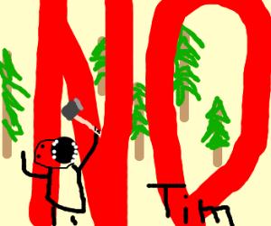 Lumberjack says no to Tim